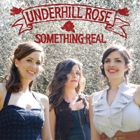 "Underhill Rose's ""Something Real"""